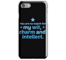 You are no match for my wit charm and intellect iPhone Case/Skin