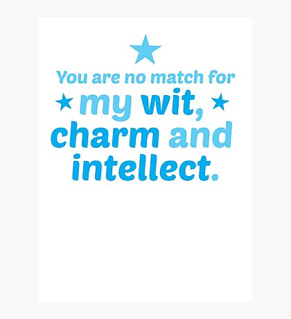 You are no match for my wit charm and intellect Photographic Print