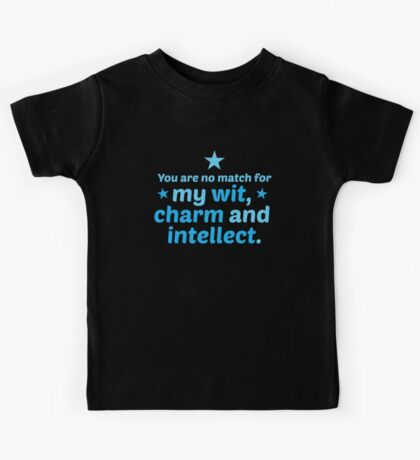 You are no match for my wit charm and intellect Kids Tee
