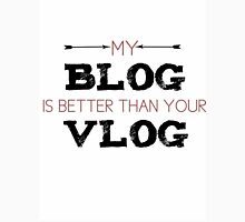 My blog is better than your Vlog Unisex T-Shirt