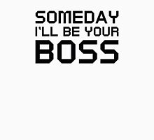 Someday I'll Be Your Boss Unisex T-Shirt