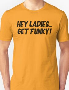 Hey Ladies... Get Funky! T-Shirt
