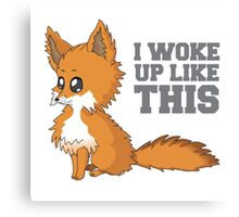 Fox Woke Up Like This Canvas Print