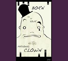 Born to be your personal clown Unisex T-Shirt