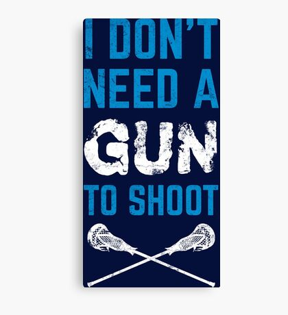 I Don't Need A Gun To Shoot, Lacrosse Canvas Print