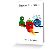 Let's face it...  Greeting Card
