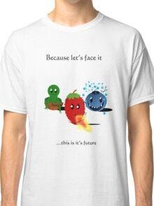 Let's face it...  Classic T-Shirt