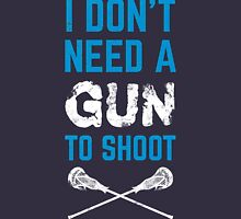 I Don't Need A Gun To Shoot, Lacrosse Unisex T-Shirt