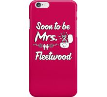Soon to be Mrs. Fleetwood. Engaged? Getting married to a Fleetwood? iPhone Case/Skin