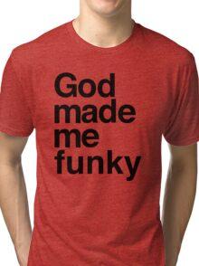 God Made Me Funky Tri-blend T-Shirt