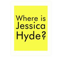 where is jessica hyde? Art Print