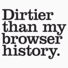 Dirtier Then My Browser History. by VisualKontakt & Co.