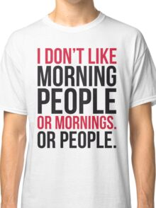 Morning People Funny Quote Classic T-Shirt