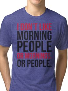 Morning People Funny Quote Tri-blend T-Shirt