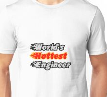 World's Hottest Engineer Unisex T-Shirt