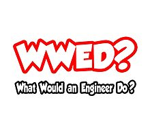 WWED - What Would An Engineer Do? by TKUP22