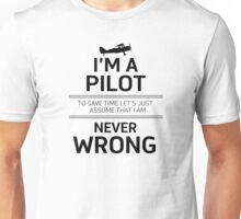 I'm a Pilot - To save time let's just assume that I am never wrong Unisex T-Shirt