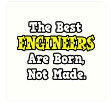 The Best Engineers Are Born, Not Made Art Print