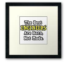 The Best Engineers Are Born, Not Made Framed Print
