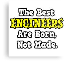 The Best Engineers Are Born, Not Made Metal Print