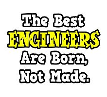 The Best Engineers Are Born, Not Made Photographic Print