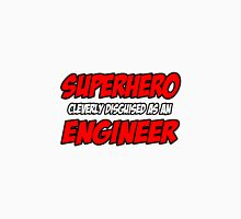 Superhero Cleverly Disguised as an Engineer Unisex T-Shirt