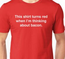 This shirt turns red when I'm thinking about bacon. Unisex T-Shirt