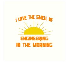 I Love The Smell of Engineering in the Morning Art Print