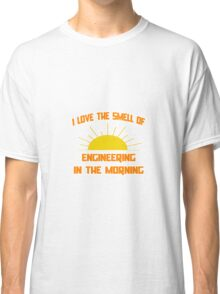 I Love The Smell of Engineering in the Morning Classic T-Shirt