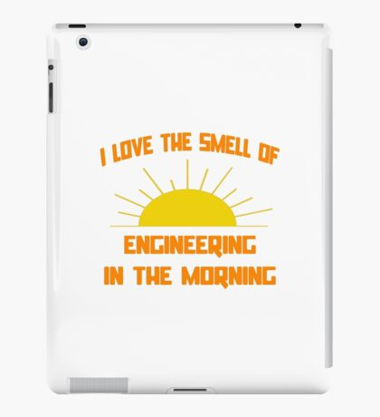 I Love The Smell of Engineering in the Morning iPad Case/Skin