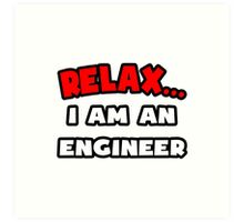 Relax ... I Am An Engineer Art Print
