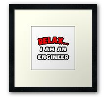 Relax ... I Am An Engineer Framed Print