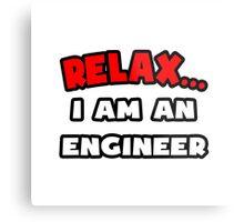 Relax ... I Am An Engineer Metal Print