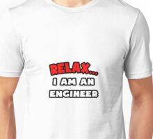 Relax ... I Am An Engineer Unisex T-Shirt