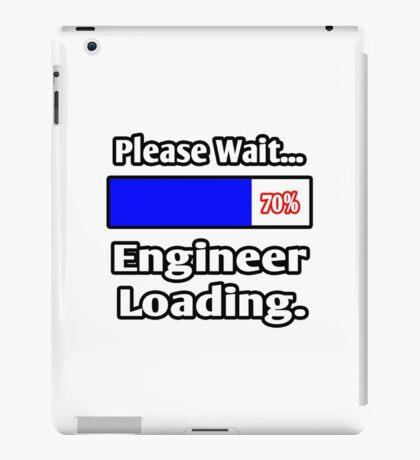 Please Wait - Engineer Loading iPad Case/Skin