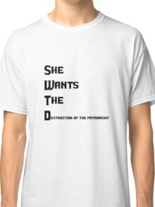 She Wants The Destruction of the Patriarchy Classic T-Shirt