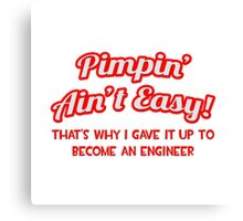 Pimpin' Ain't Easy - Engineer Canvas Print
