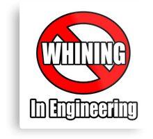 No Whining In Engineering Metal Print