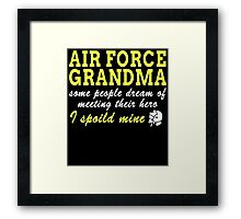 AIR FORCE GRANDMA SOME PEOPLE DREAM OF MEETING THEIR HERO I SPOILD MINE Framed Print