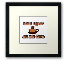 Instant Engineer .. Just Add Coffee Framed Print