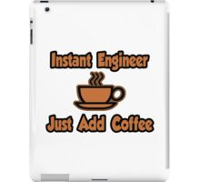 Instant Engineer .. Just Add Coffee iPad Case/Skin