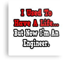 I Used To Have A Life, But Now I'm An Engineer Metal Print