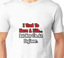 I Used To Have A Life, But Now I'm An Engineer Unisex T-Shirt