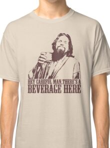 The Big Lebowski Careful Man There's A Beverage Here T-Shirt Classic T-Shirt