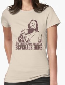 The Big Lebowski Careful Man There's A Beverage Here T-Shirt Womens Fitted T-Shirt