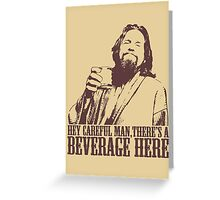 The Big Lebowski Careful Man There's A Beverage Here T-Shirt Greeting Card