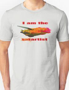 I am the smartist Unisex T-Shirt