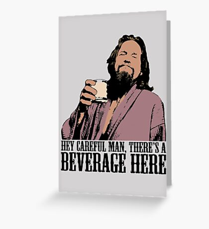 The Big Lebowski Careful Man There's A Beverage Here Color T-Shirt Greeting Card