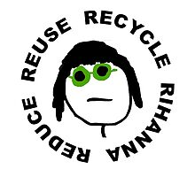 reduce reuse recycle rihanna by redplaiddress