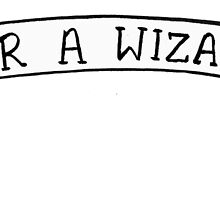 YER A WIZARD by mxlly